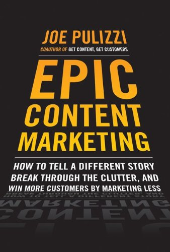Epic Content Marketing How to Tell a Different Story, Break Through the Clutter, and Win More Customers by Marketing Less  2014 edition cover