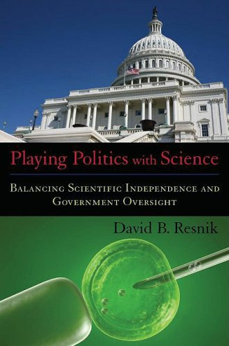 Playing Politics with Science Balancing Scientific Independence and Government Oversight  2009 edition cover