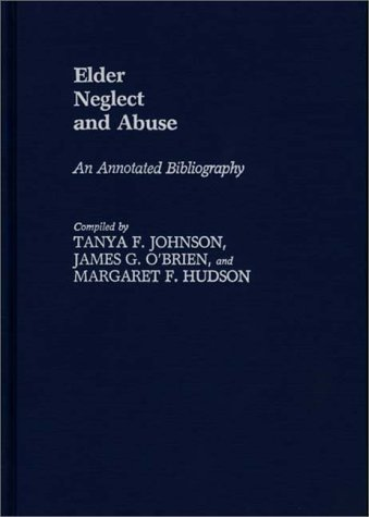 Elder Neglect and Abuse An Annotated Bibliography N/A 9780313245893 Front Cover