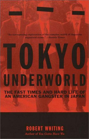 Tokyo Underworld The Fast Times and Hard Life of an American Gangster in Japan  2000 edition cover