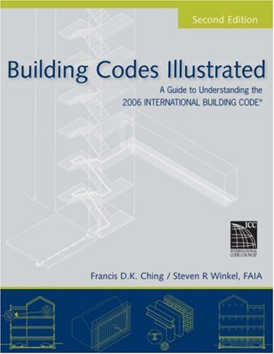 Building Codes Illustrated A Guide to Understanding the 2006 International Building Code 2nd 2007 (Revised) 9780471741893 Front Cover