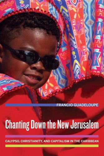 Chanting down the New Jerusalem Calypso, Christianity, and Capitalism in the Caribbean  2009 9780520254893 Front Cover