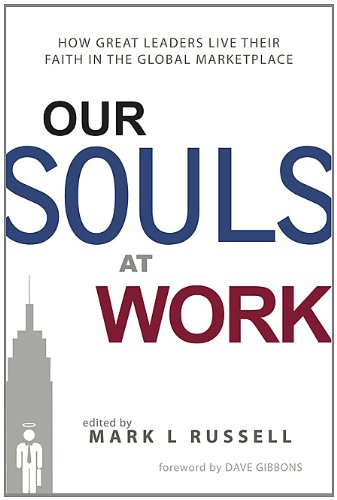 Our Souls at Work How Great Leaders Live Their Faith in the Global Marketplace N/A edition cover