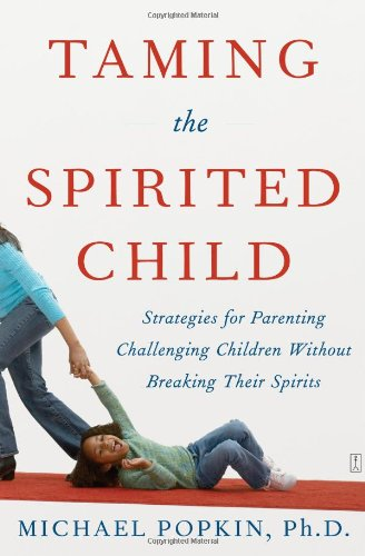 Taming the Spirited Child Strategies for Parenting Challenging Children Without Breaking Their Spirits  2007 9780743286893 Front Cover
