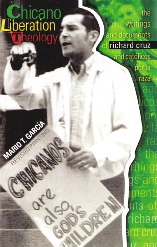 Chicano Liberation Theology The Writings and Documents of Richard Cruz and Cat??Licos Por la Raza  2009 (Revised) 9780757571893 Front Cover