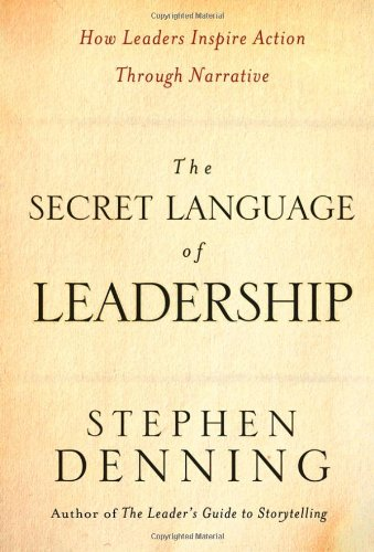 Secret Language of Leadership How Leaders Inspire Action Through Narrative  2007 edition cover