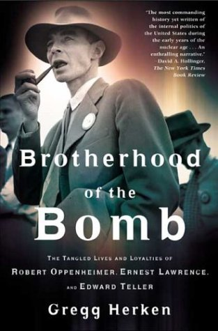 Brotherhood of the Bomb The Tangled Lives and Loyalties of Robert Oppenheimer, Ernest Lawrence, and Edward Teller  2003 (Revised) edition cover