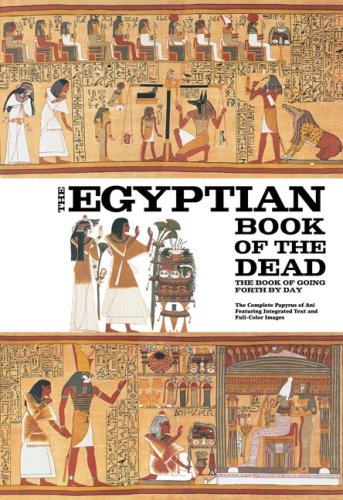 Egyptian Book of the Dead The Book of Going Forth by Day - The Complete Papyrus of Ani Featuring Integrated Text and Full-Color Images  2008 edition cover