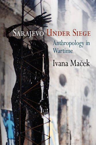Sarajevo under Siege Anthropology in Wartime  2009 9780812221893 Front Cover