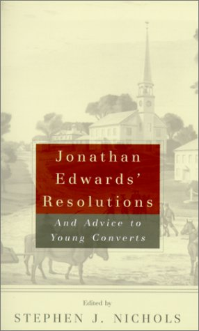 Jonathan Edwards' Resolutions And Advice to Young Converts  2001 edition cover