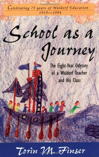 School as a Journey The Eight-Year Odyssey of a Waldorf Teacher and His Class N/A edition cover