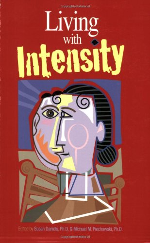 Living with Intensity Understanding the Sensitivity, Excitability, and the Emotional Development of Gifted Children, Adolescents, and Adults  2008 edition cover