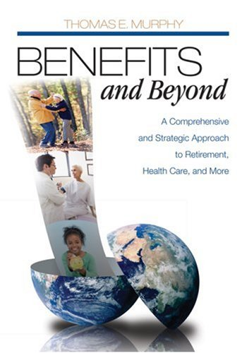 Benefits and Beyond A Comprehensive and Strategic Approach to Retirement, Health Care, and More  2009 edition cover