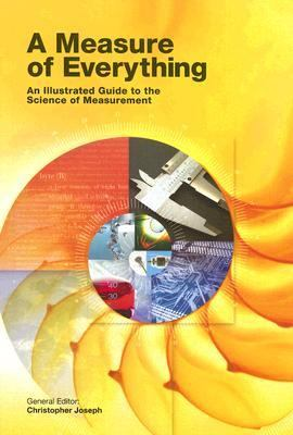 Measure of Everything An Illustrated Guide to the Science of Measurement  2005 9781554070893 Front Cover