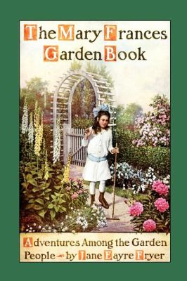 Mary Frances Garden Book Adventures among the Garden People N/A 9781557095893 Front Cover