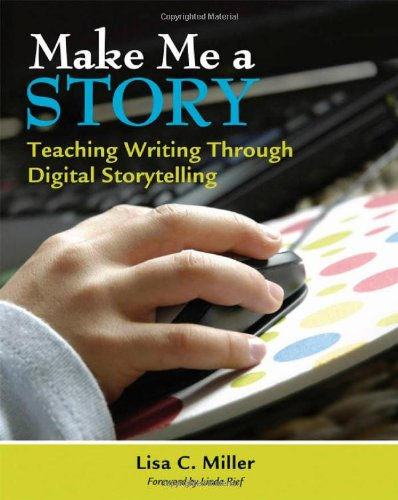 Make Me a Story Teaching Writing Through Digital Storytelling  2010 edition cover