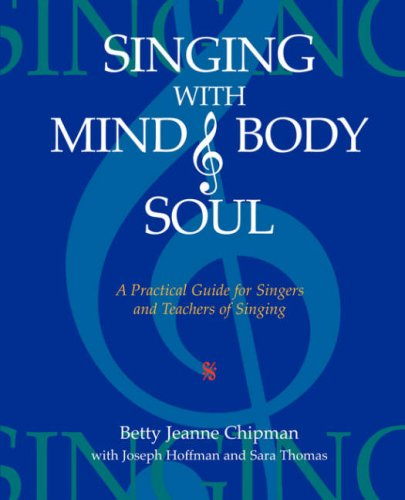Singing with Mind, Body, and Soul : A Practical Guide for Singers and Teachers of Singing N/A edition cover