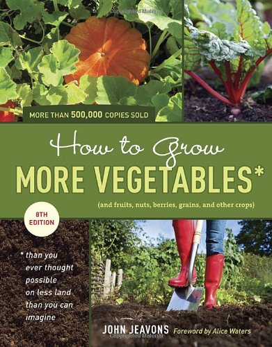 How to Grow More Vegetables, Eighth Edition (and Fruits, Nuts, Berries, Grains, and Other Crops) Than You Ever Thought Possible on Less Land Than You Can Imagine 8th 2012 edition cover