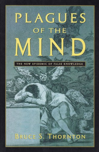 Plagues of the Mind A New Epidemic of False Knowledge  2004 (Reprint) edition cover
