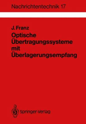 Optische �bertragungssysteme Mit �berlagerungsempfang Berechnung, Optimierung, Vergleich  1988 9783540501893 Front Cover