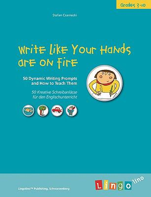 Write Like Your Hands Are on Fire 50 Dynamic Writing Prompts and How to Teach Them  2009 9783833498893 Front Cover