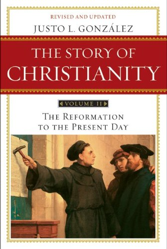 Story of Christianity: Volume 2 The Reformation to the Present Day 2nd 2011 9780061855894 Front Cover