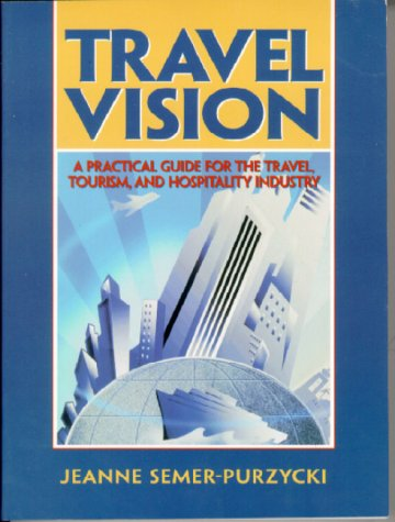 Travel Vision A Practical Guide for the Travel, Tourism and Hospitality Industry  2000 9780130960894 Front Cover