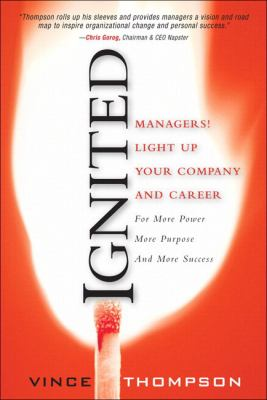 Ignited Managers! Light up Your Company and Career for More Power More Purpose and More Success  2007 9780137060894 Front Cover