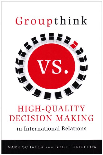 Groupthink Versus High-Quality Decision Making in International Relations   2010 edition cover