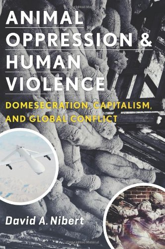 Animal Oppression and Human Violence Domesecration, Capitalism, and Global Conflict  2013 9780231151894 Front Cover