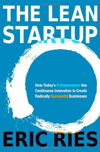 Lean Startup How Today's Entrepreneurs Use Continuous Innovation to Create Radically Successful Businesses  2011 9780307887894 Front Cover