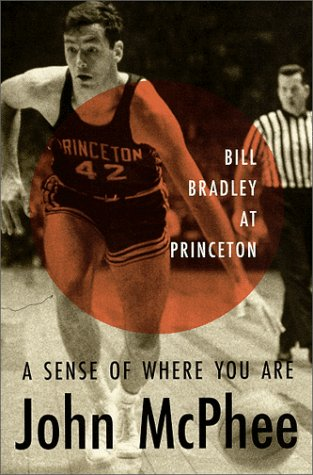 Sense of Where You Are Bill Bradley at Princeton  1999 (Revised) edition cover