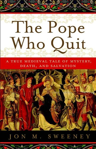 Pope Who Quit A True Medieval Tale of Mystery, Death, and Salvation  2011 edition cover