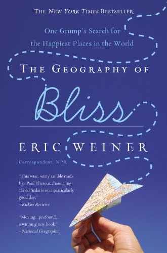 Geography of Bliss One Grump's Search for the Happiest Places in the World N/A 9780446698894 Front Cover