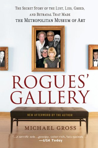 Rogues' Gallery The Secret Story of the Lust, Lies, Greed, and Betrayals That Made the Metropolitan Museum of Art  2010 edition cover