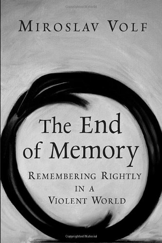 End of Memory Remembering Rightly in a Violent World  2006 edition cover