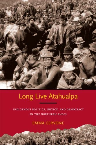 Long Live Atahualpa Indigenous Politics, Justice, and Democracy in the Northern Andes  2012 edition cover