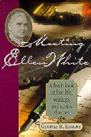 Meeting Ellen White : A Fresh Look at Her Life, Writings, and Major Themes 1st 1996 edition cover