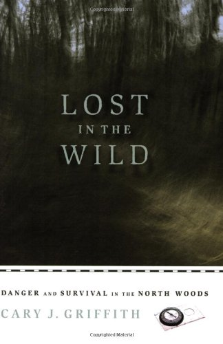 Lost in the Wild Danger and Survival in the North Woods N/A 9780873515894 Front Cover