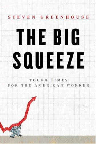 Big Squeeze Tough Times for the American Worker  2008 9781400044894 Front Cover