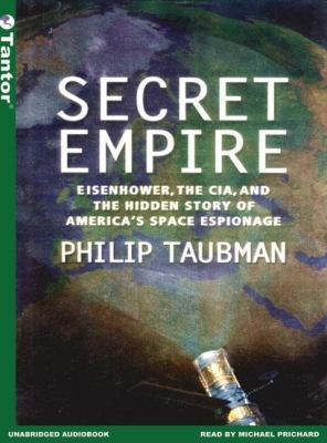 Secret Empire: Eisenhower, The Cia, And The Hidden Story Of America's Space Espionage, Library Edition  2005 edition cover