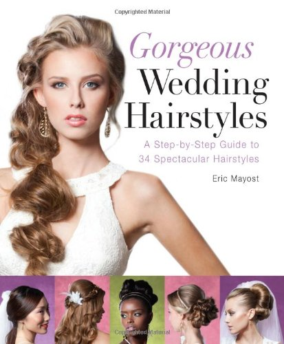Gorgeous Wedding Hairstyles A Step-by-Step Guide to 34 Spectacular Hairstyles  2012 9781402785894 Front Cover