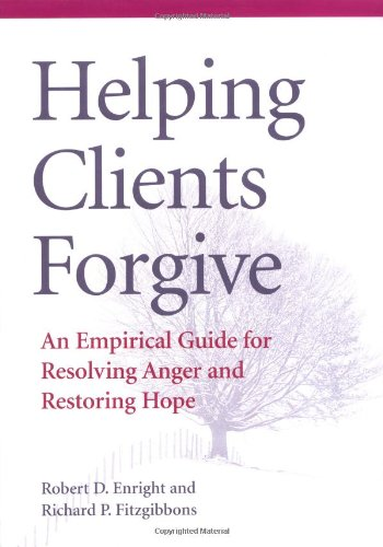 Helping Clients Forgive An Empirical Guide for Resolving Anger and Restoring Hope  2000 edition cover