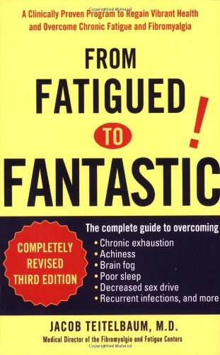From Fatigued to Fantastic! A Clinically Proven Program to Regain Vibrant Health and Overcome Chronic Fatigue and Fibromyalgia 3rd 2007 (Revised) edition cover