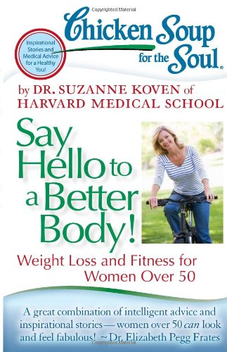 Chicken Soup for the Soul: Say Hello to a Better Body! Weight Loss and Fitness for Women Over 50 N/A 9781935096894 Front Cover