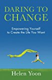 Daring to Change Empowering Yourself to Create the Life You Want N/A 9781938686894 Front Cover