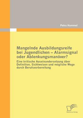 Mangelnde Ausbildungsreife Bei Jugendlichen - Alarmsignal Oder Ablenkungsman�ver?  N/A 9783836669894 Front Cover