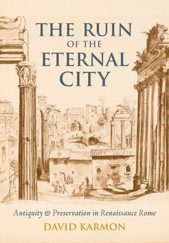 Ruin of the Eternal City Antiquity and Preservation in Renaissance Rome  2011 edition cover
