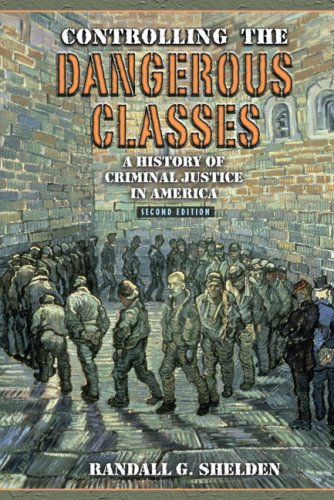 Controlling the Dangerous Classes A History of Criminal Justice in America 2nd 2008 edition cover