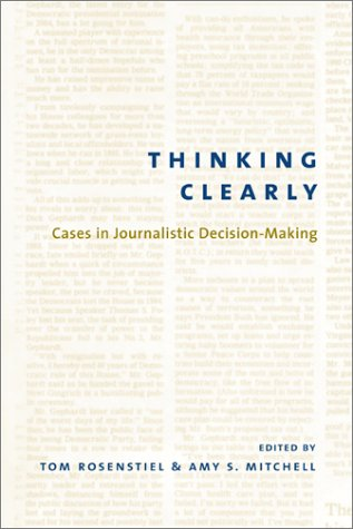 Thinking Clearly Cases in Journalistic Decision-Making  2003 edition cover